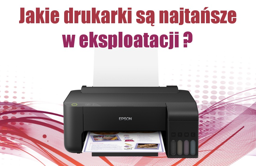 Jakie drukarki są najtańsze w eksploatacji ?